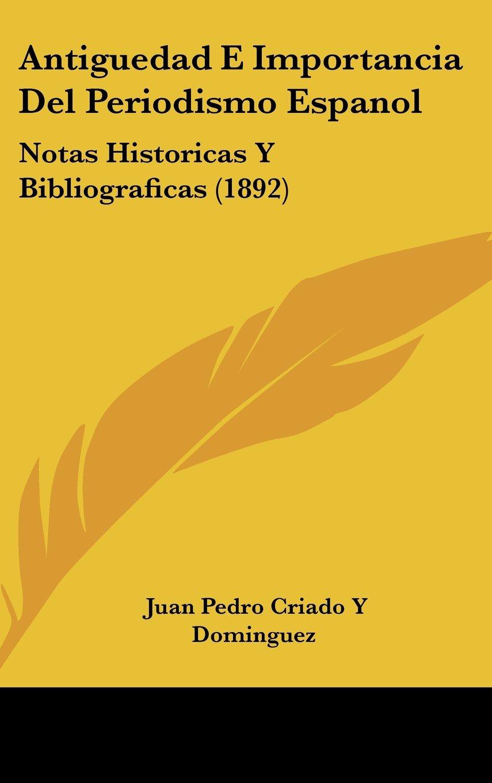 Read Online Antiguedad E Importancia Del Periodismo Espanol: Notas Historicas Y Bibliograficas (1892) (Spanish Edition) ebook