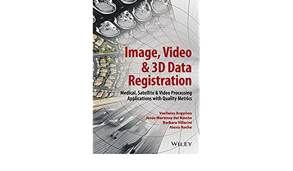 Image, Video and 3D Data Registration: Medical, Satellite and Video