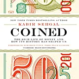 Coined: The Rich Life of Money and How Its History Has Shaped Us; Library Edition