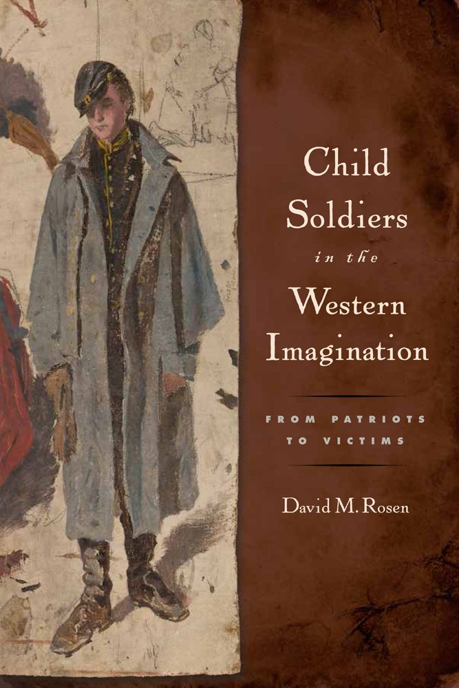 Child Soldiers in the Western Imagination: From Patriots to Victims (Rutgers Series in Childhood Studies)