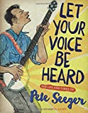 img - for Let Your Voice Be Heard: The Life and Times of Pete Seeger book / textbook / text book