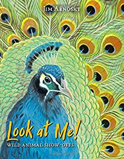 Book Cover: Look at Me!: Wild Animal Show-Offs