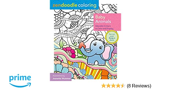 Amazon Zendoodle Coloring Baby Animals Adorable Critters To Color And Display 9781250109026 Jeanette Wummel Books