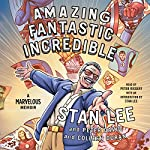 Amazing Fantastic Incredible: A Marvelous Memoir | Stan Lee,Peter David,Colleen Doran