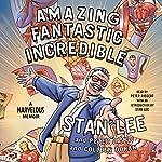 Amazing Fantastic Incredible: A Marvelous Memoir | Stan Lee,Peter David,Colleen Doran