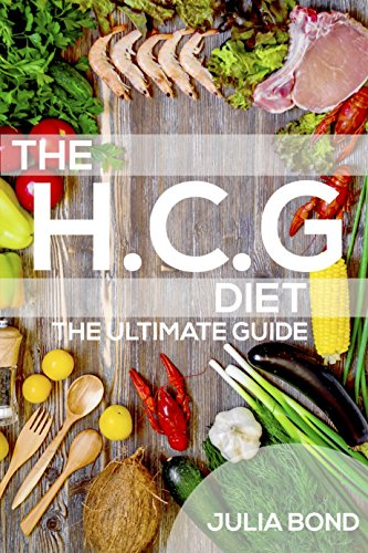 HCG Diet: Rapid Weight Loss With HCG Diet Plans, HCG Recipes, HCG Diet, Step by Step Guide, Lose Weight, Get Slim And Healthy, HCG Gourmet Food, Low-Carb.
