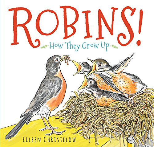 Robins!: How They Grow Up by [Christelow, Eileen]