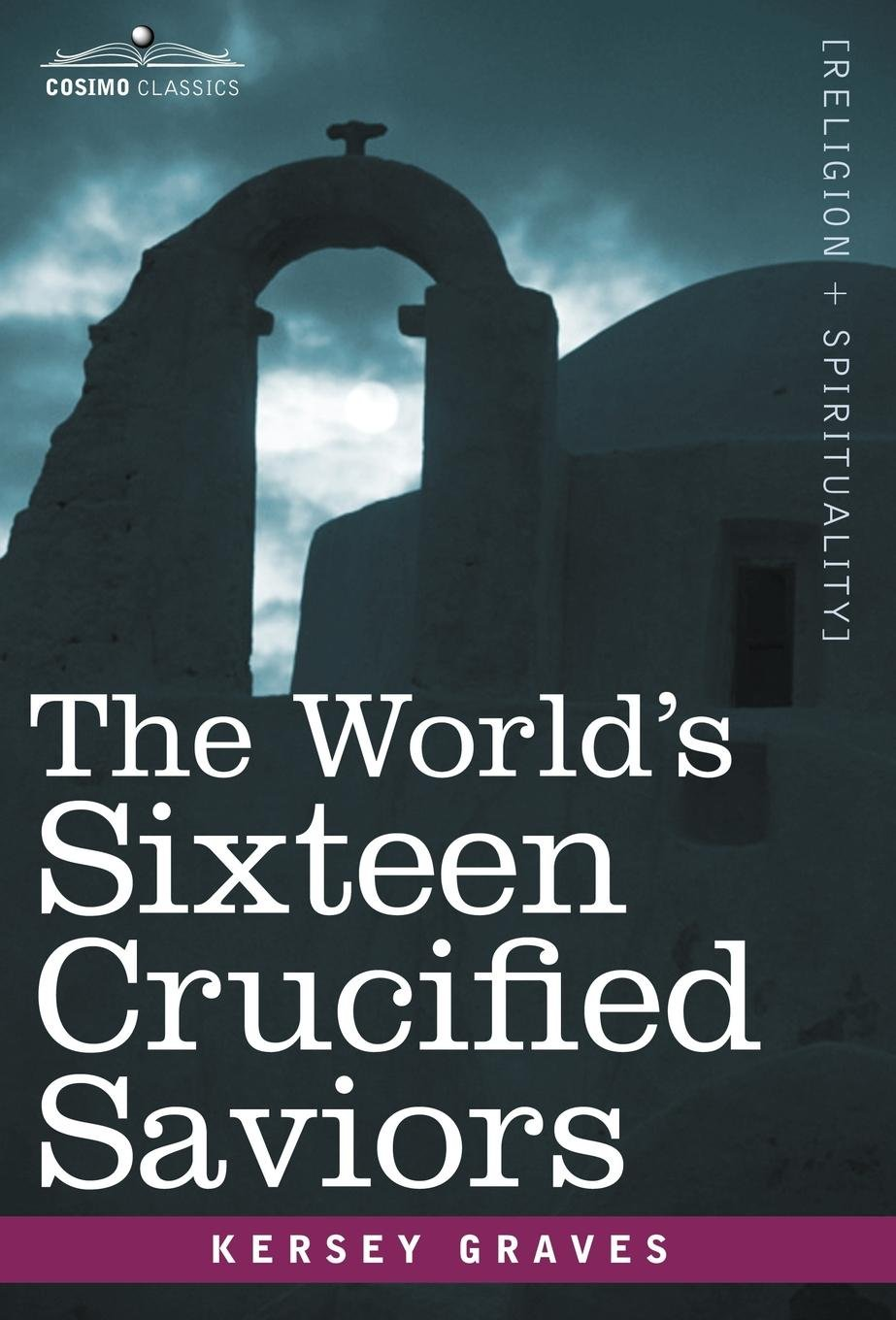 Download The World's Sixteen Crucified Saviors: Christianity Before Christ PDF