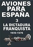 Aviones para España 3. La dictadura franquista 1939-1976