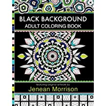 Coloring Pages Featuring Mandalas Geometric Designs Flowers And Repeat Patterns With Stunning Black Backgrounds Jenean Morrison Adult Books