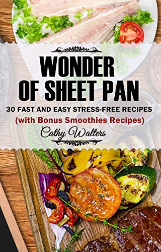 WONDER OF SHEET PAN: 30 Fast and Easy Stress-Free Recipes (Bonus Smoothies Recipes) by [Walters, Cathy]