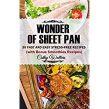 WONDER OF SHEET PAN: 30 Fast and Easy Stress-Free Recipes (Bonus Smoothies Recipes)