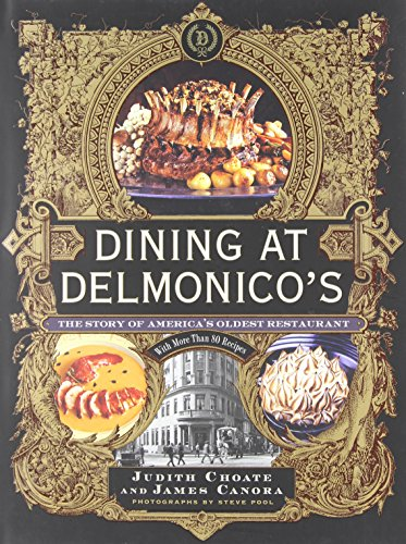 Dining at Delmonico's: The Story of America's Oldest Restaurant by Judith Choate, James Canora