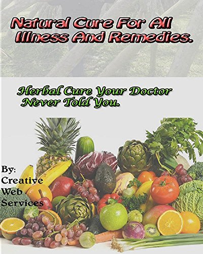 Natural Cure For All Illness And Remedies: Herbal Cure Your Doctor Never Told You