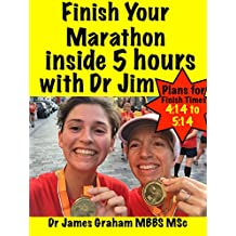 Finish Your Marathon inside 5 hours with Dr Jim (A Dr's Sport & Lifestyle Guide Book 4)