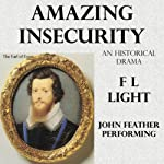 Amazing Insecurity: The Essexual Shakespeare: Dramas with Shakespeare, Volume 2 | F. L. Light