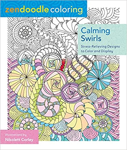 Zendoodle Coloring: Calming Swirls : Stress-Relieving Designs To Color And  Displ 9781250086495 EBay