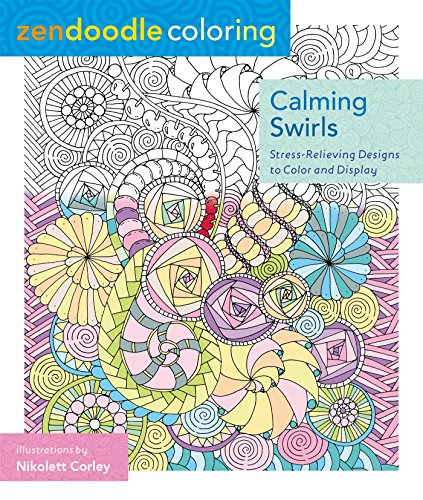 (Zendoodle Coloring: Calming Swirls: Stress-Relieving Designs to Color and Display)