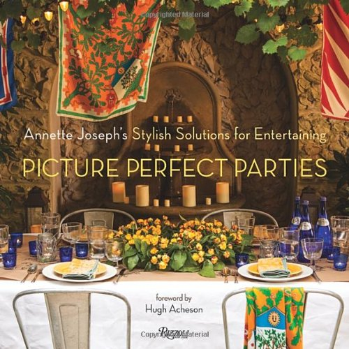 Picture Perfect Parties: Annette Joseph's Stylish Solutions for Entertaining by Annette Joseph