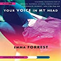 Your Voice in My Head: A Memoir Audiobook by Emma Forrest Narrated by Emma Forrest