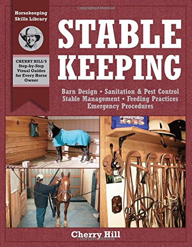 Stablekeeping: A Visual Guide to Safe and Healthy Horsekeeping (Horsekeeping Skills.) by Storey Publishing, LLC