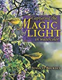 Capturing the Magic of Light in Watercolor, Susan D. Bourdet, 1581805837