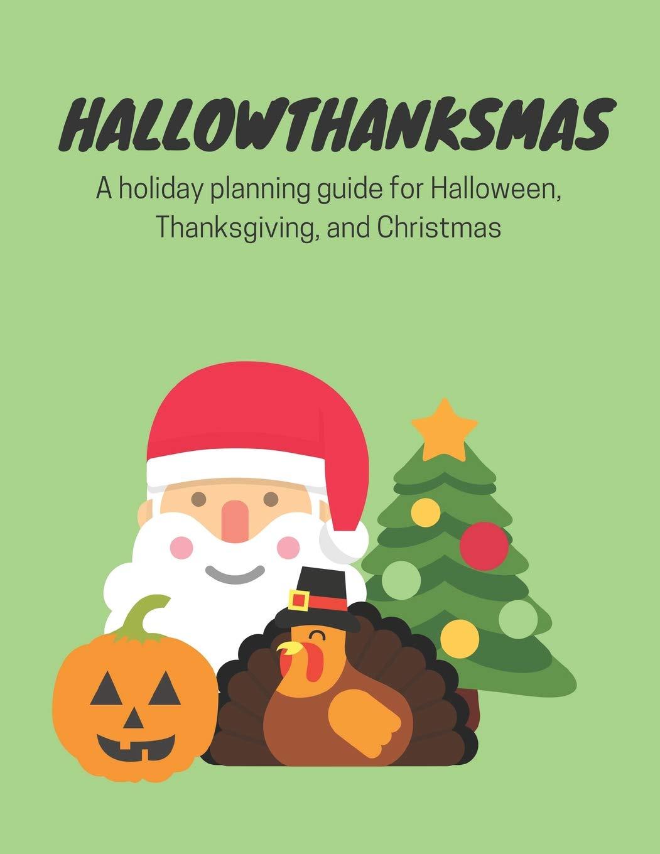 Christmas Halloween.Hallowthanksmas A Holiday Planning Guide For Halloween