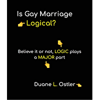 Is Gay Marriage Logical?: Believe it or not, logic plays a major part