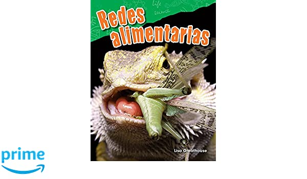 Redes alimentarias (Food Webs) (Spanish Version) (Science Readers: Content and Literacy) (Spanish Edition): Lisa Perlman Greathouse: 9781425846763: ...