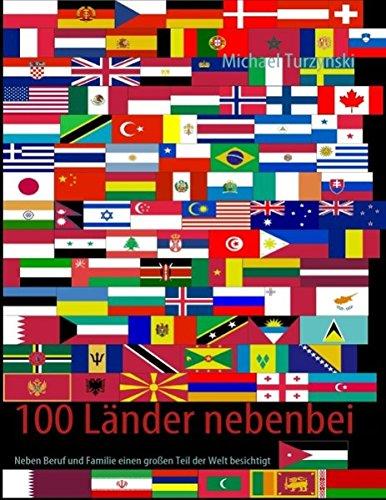 100 Länder nebenbei: Neben Beruf und Familie einen großen Teil der Welt besichtigt