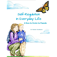 Self-regulation in Everyday Life: A How-to Guide for Parents (English Edition)