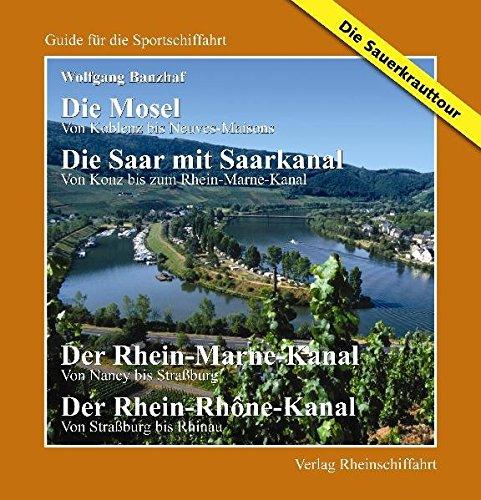 - Die Sauerkrauttour - Die Mosel - Von Koblenz bis Neuves Maisons Die Saar - Von Konz bis Rhein-Marne-Kanal Der Rhein-Marne-Kanal - Von Nancy bis ... bis Rhinau (Guide für die Sportschiffahrt)