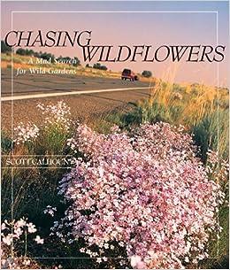 Chasing Wildflowers: A Mad Search For Wild Gardens: Scott Calhoun:  9781887896986: Amazon.com: Books