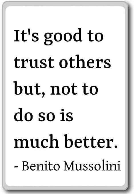 It S Good To Trust Altri Ma Non Fare S Mussolini
