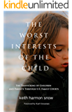 The Worst Interests of the Child: The Trafficking of Children and Parents Through U.S. Family Courts