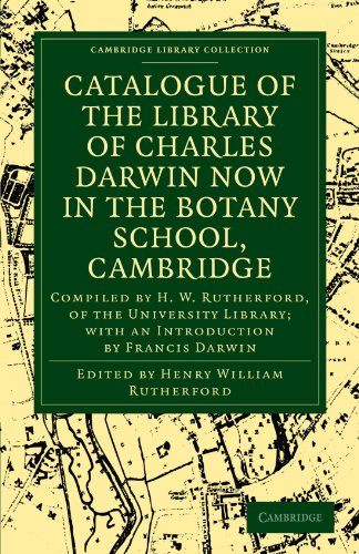 Catalogue Of The Library Of Charles Darwin Now In The Botany School, Cambridge: Compiled By H. W. Rutherford, Of The University Library; With An ... Collection - Darwin, Evolution And Genetics)
