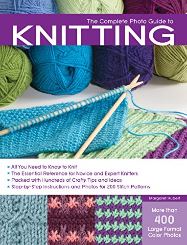 The Complete Photo Guide to Knitting: *All You Need to Know to Knit *The Essential Reference for Novice and Expert Knitters *Packed with Hundreds of and Photos for 200 Stitch Patterns by Brand: Creative Publishing international