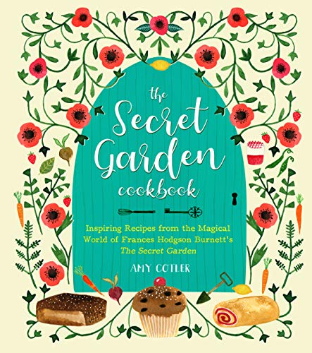 The Secret Garden Cookbook, Newly Revised Edition: Inspiring Recipes from the Magical World of Frances Hodgson Burnett's…