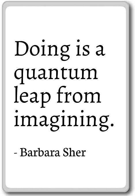 Haciendo es un gran salto de imaginar... - Barbara Sher - citas ...