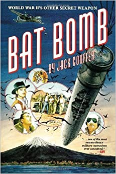 Book Bat Bomb: World War II's Other Secret Weapon February 19, 2008