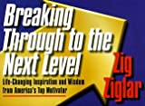 Breaking Through to the Next Level, Zig Ziglar, 1562924958