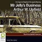 Mr. Jelly's Business: A Napoleon Bonaparte Mystery, Book 7 | Arthur W. Upfield