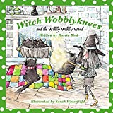 Witch Wobblyknees: And the Wibbly Wobbly Wand