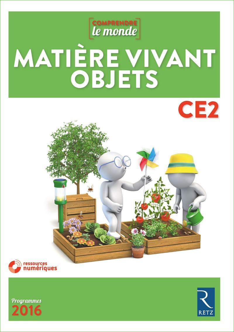 Questionner le monde : matière, vivant, objets CP CE1 CE2