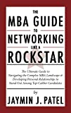 The MBA Guide to Networking Like a Rockstar: The Ultimate Guide to Navigating the Complex MBA Landscape & Developing Personal Relationships to Stand Out Among Top-Caliber Candidates