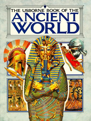 Usborne Book of the Ancient World: Combined Volume : Early Civilization/the Greeks/the Romans/ (Illustrated World History)