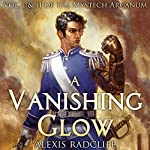 A Vanishing Glow: The Mystech Arcanum, Vol. I & II | Alexis Radcliff