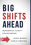 Big Shifts Ahead: Demographic Clarity For Business