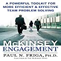 The McKinsey Engagement:  A Powerful Toolkit for More Efficient and Effective Team Problem Solving Hörbuch von Paul N. Friga Ph.D. Gesprochen von: uncredited