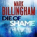 Die of Shame Hörbuch von Mark Billingham Gesprochen von: Mark Billingham